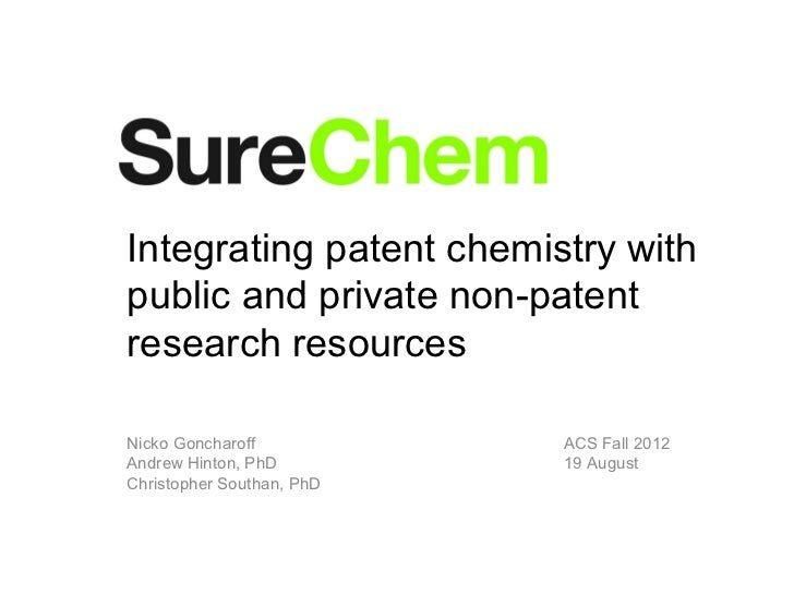 Integrating patent chemistry withpublic and private non-patentresearch resourcesNicko Goncharoff           ACS Fall 2012An...