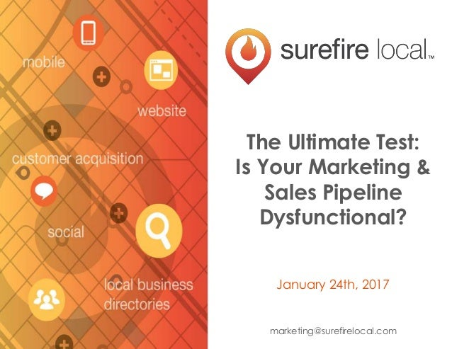 The Ultimate Test: Is Your Marketing & Sales Pipeline Dysfunctional? January 24th, 2017 marketing@surefirelocal.com