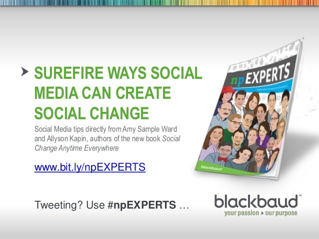 7/18/2013 Footer 1 SUREFIRE WAYS SOCIAL MEDIA CAN CREATE SOCIAL CHANGE Social Media tips directly from Amy Sample Ward and...