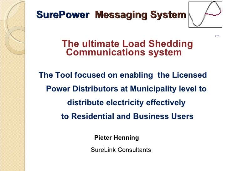 SurePower  Messaging System <ul><li>Jan'08 </li></ul><ul><li>The ultimate Load Shedding </li></ul><ul><li>Communications s...