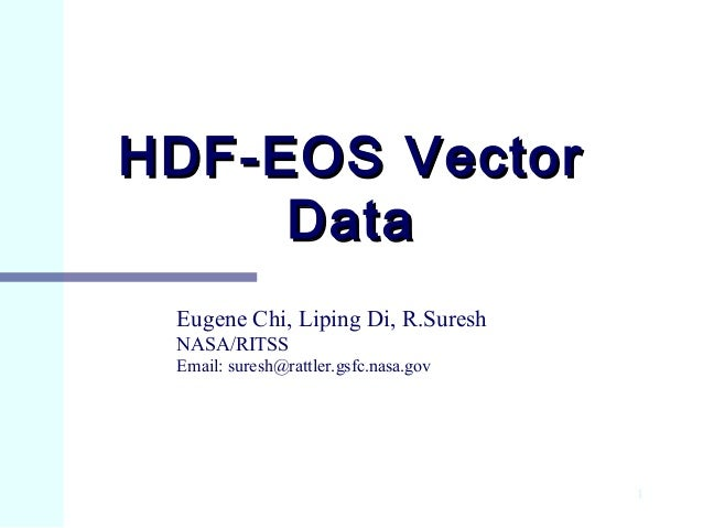 HDF-EOS Vector Data Eugene Chi, Liping Di, R.Suresh NASA/RITSS Email: suresh@rattler.gsfc.nasa.gov  1