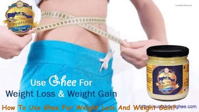 How to use ghee for weight loss and weight gain - SureshDesiGhee