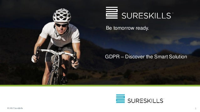 Title Slide Four With full image background © 2017 SureSkills 1 Be tomorrow ready. GDPR – Discover the Smart Solution