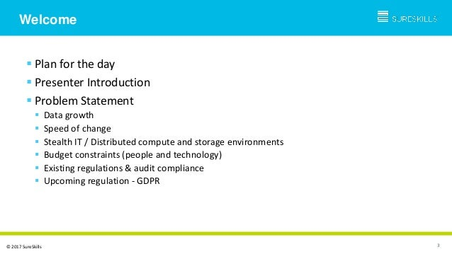 Welcome 3  Plan for the day  Presenter Introduction  Problem Statement  Data growth  Speed of change  Stealth IT / D...