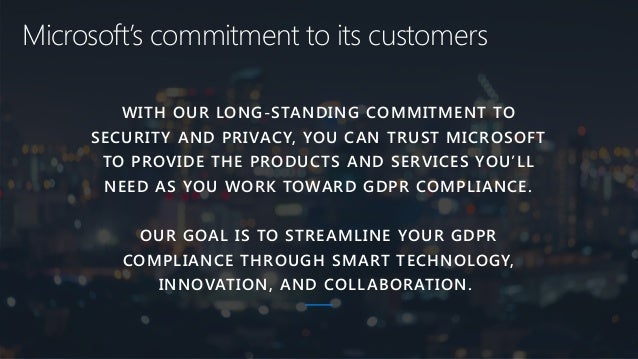 Microsoft's goal is to streamline your GDPR compliance through smart technology, innovation, and collaboration. Together w...