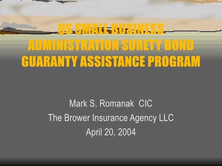 US SMALL BUSINESS ADMINISTRATION SURETY BOND GUARANTY ASSISTANCE PROGRAM Mark S. Romanak  CIC The Brower Insurance Agency ...
