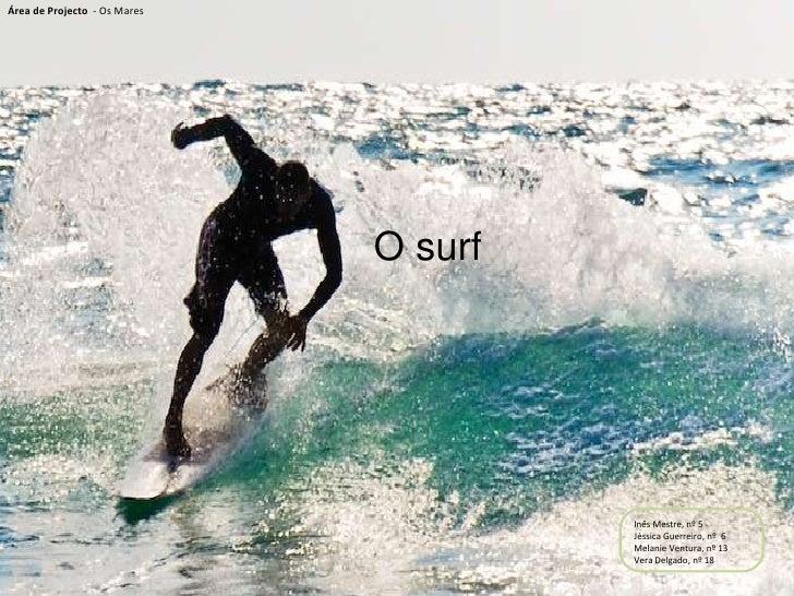 Área de Projecto - Os Mares                                   O surf                                            Inês Mestr...