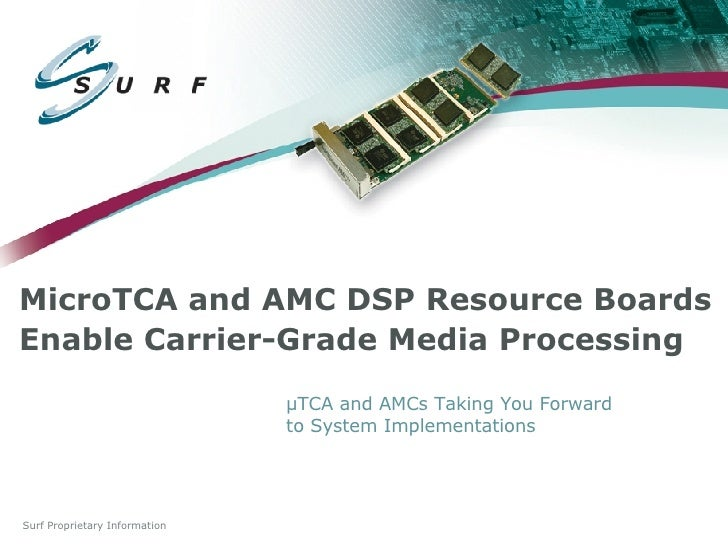 MicroTCA and AMC DSP Resource Boards Enable Carrier-Grade Media Processing   µTCA and AMCs Taking You Forward to System Im...
