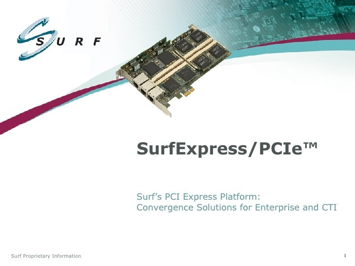 SurfExpress/PCIe™ Surf's PCI Express Platform:  Convergence Solutions for Enterprise and CTI