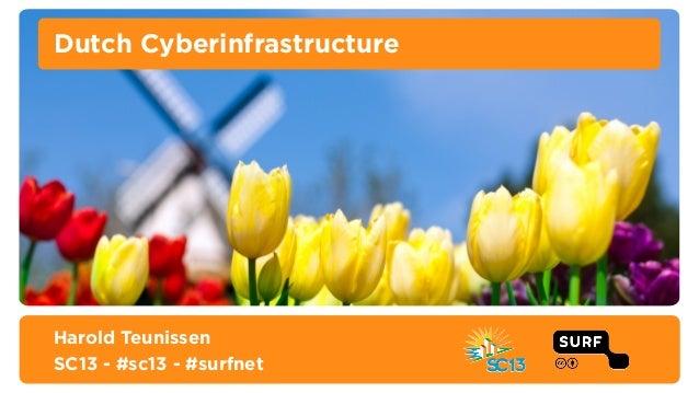 Dutch Cyberinfrastructure  Harold Teunissen SC13 - #sc13 - #surfnet