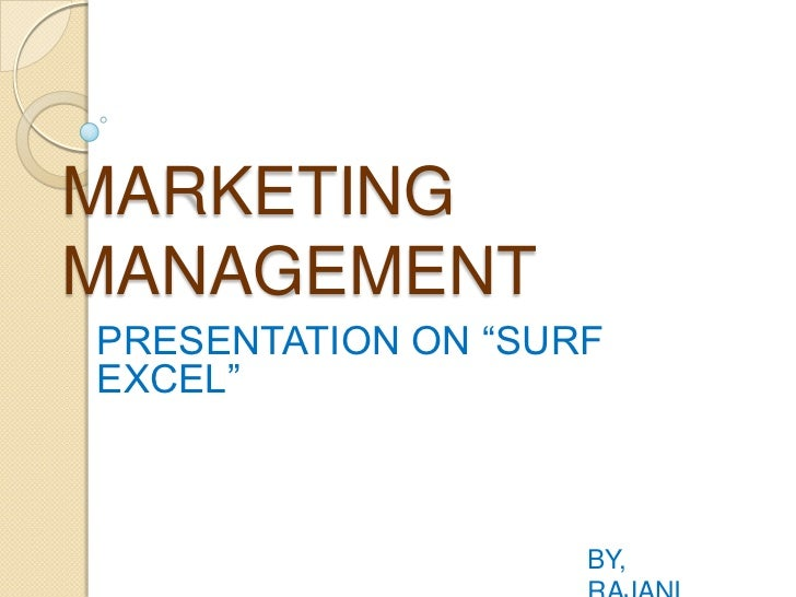 "MARKETINGMANAGEMENTPRESENTATION ON ""SURFEXCEL""                    BY,"