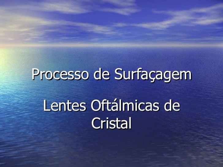 Processo de Surfaçagem Lentes Oftálmicas de Cristal