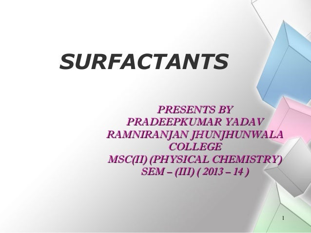 SURFACTANTS PRESENTS BY PRADEEPKUMAR YADAV RAMNIRANJAN JHUNJHUNWALA COLLEGE MSC(II) (PHYSICAL CHEMISTRY) SEM – (III) ( 201...