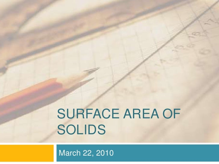 Surface Area of Solids<br />March 22, 2010<br />