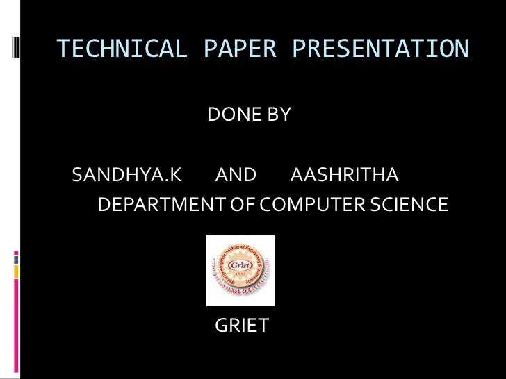 TECHNICAL PAPER PRESENTATION            DONE BY SANDHYA.K  AND    AASHRITHA   DEPARTMENT OF COMPUTER SCIENCE             G...