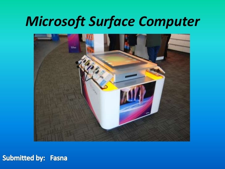 Microsoft Surface Computer<br />Submitted by:   Fasna<br />