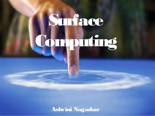 SurfaceComputing Ashvini Nagarkar