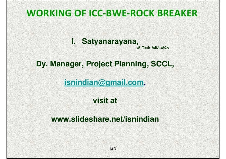 WORKING OF ICC-BWE-ROCK BREAKER          I. Satyanarayana,                           M.Tech,MBA,MCA Dy. Manager, Project P...