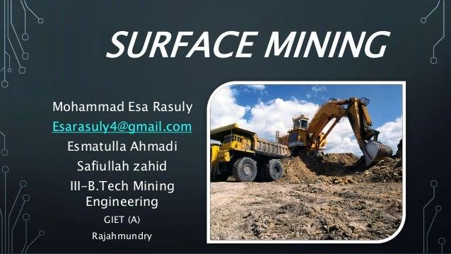 SURFACE MINING Mohammad Esa Rasuly Esarasuly4@gmail.com Esmatulla Ahmadi Safiullah zahid III-B.Tech Mining Engineering GIE...