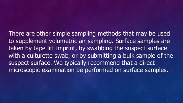 There are other simple sampling methods that may be used to supplement volumetric air sampling. Surface samples are taken ...