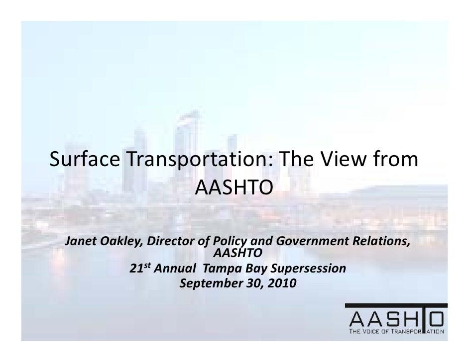 SurfaceTransportation:TheViewfrom              AASHTO JanetOakley,DirectorofPolicyandGovernmentRelations,    ...