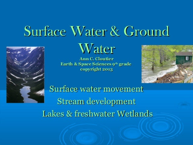 Surface Water & Ground         WaterAnn C. Cloutier      Earth & Space Sciences 9th grade               copyright 2013   S...