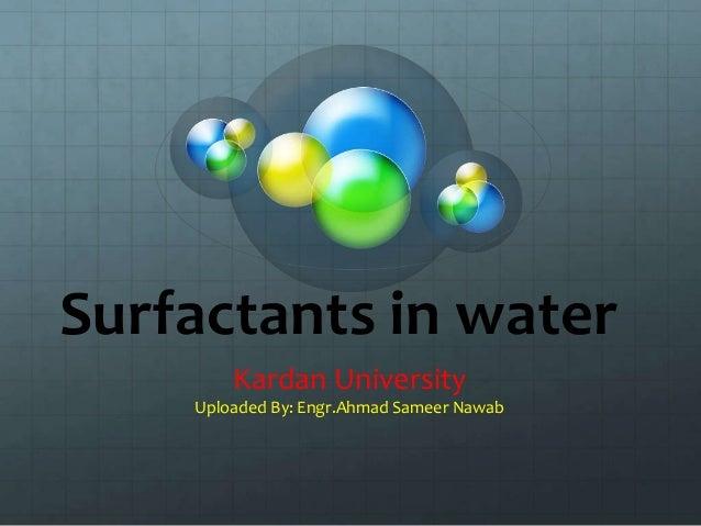 Surfactants in water Kardan University Uploaded By: Engr.Ahmad Sameer Nawab