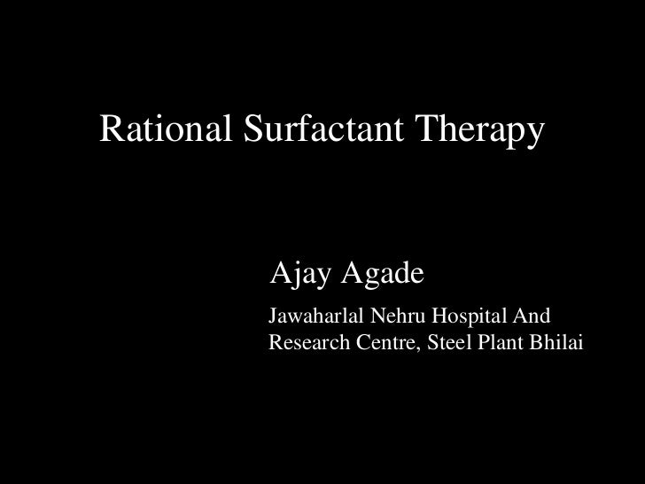 Rational Surfactant Therapy          Ajay Agade          Jawaharlal Nehru Hospital And          Research Centre, Steel Pla...