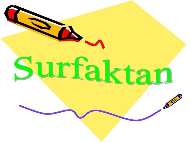Pengertian SurfaktanSurfaktan (surface active agent) atau zataktif permukaan adalah senyawa kimia yangjika terdapat pada k...