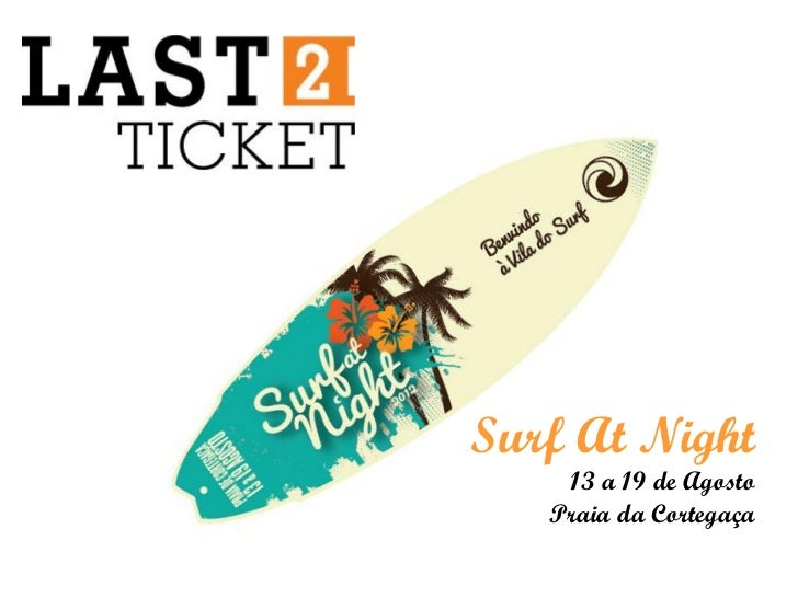 Surf At Night    13 a 19 de Agosto   Praia da Cortegaça