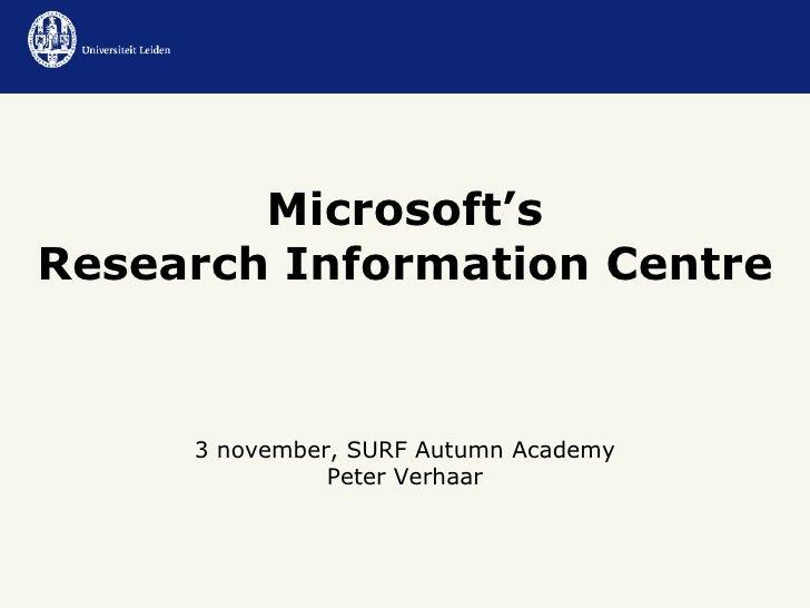 Microsoft's Research Information Centre 3 november, SURF Autumn Academy Peter Verhaar