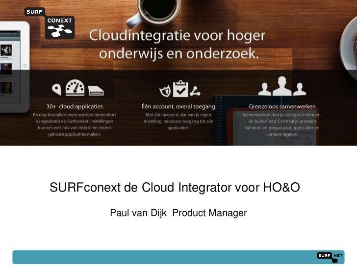 SURFconext de Cloud Integrator voor HO&O         Paul van Dijk Product Manager                                         1