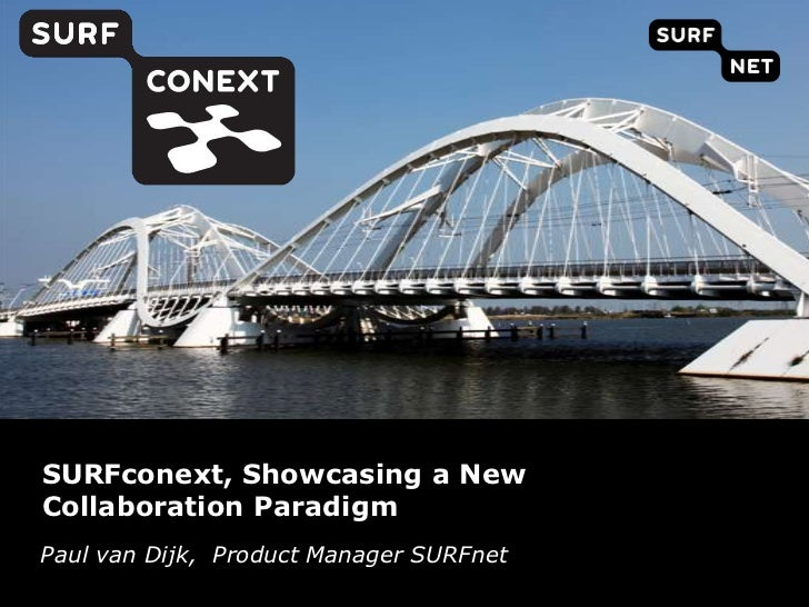 SURFconext, Showcasing a NewCollaboration ParadigmPaul van Dijk, Product Manager SURFnetPaul van Dijk Product Manager SURF...