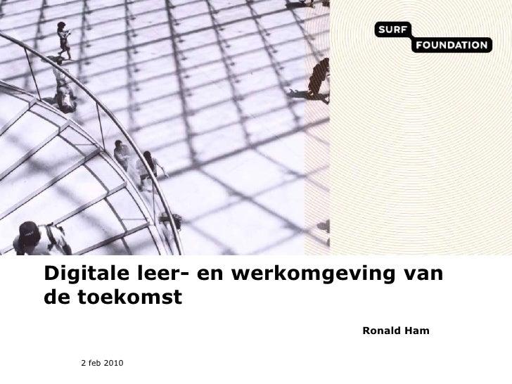 Digitale leer- en werkomgeving van de toekomst<br />Ronald Ham<br />2 feb 2010<br />