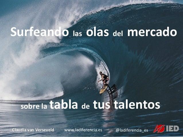 Surfeando  las  olas  del  mercado      Claudia  van  Verseveld   sobre  la  tabla  de  tus  t...