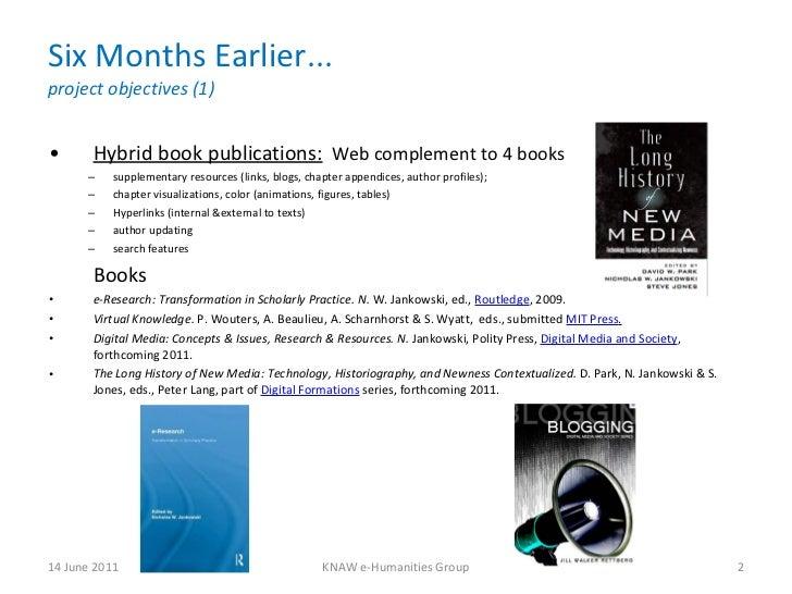 Six Months Earlier... project objectives (1) <ul><li>Hybrid book publications:   Web complement to 4 books  </li></ul><ul>...