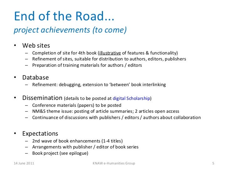 End of the Road... project achievements (to come) <ul><li>Web sites  </li></ul><ul><ul><li>Completion of site for 4th book...