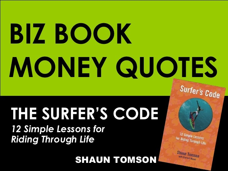 BIZ BOOK MONEY QUOTES THE SURFER'S CODE 12 Simple Lessons for  Riding Through Life   SHAUN TOMSON