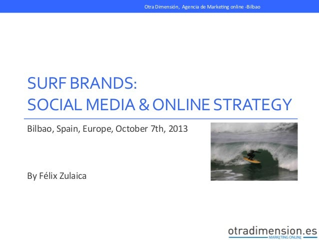SURF  BRANDS:     SOCIAL  MEDIA  &  ONLINE  STRATEGY   Bilbao,  Spain,  Europe,  October  7th,  ...