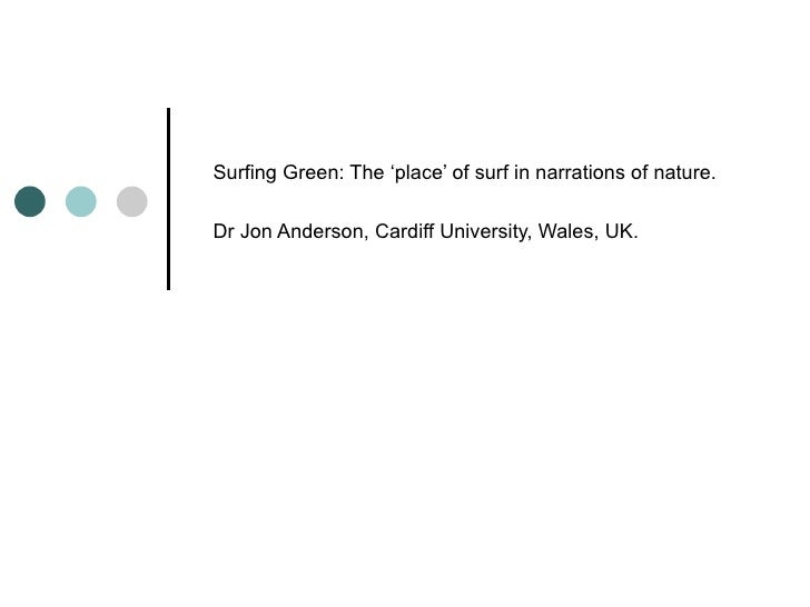 Surfing Green: The 'place' of surf in narrations of nature. Dr Jon Anderson, Cardiff University, Wales, UK.
