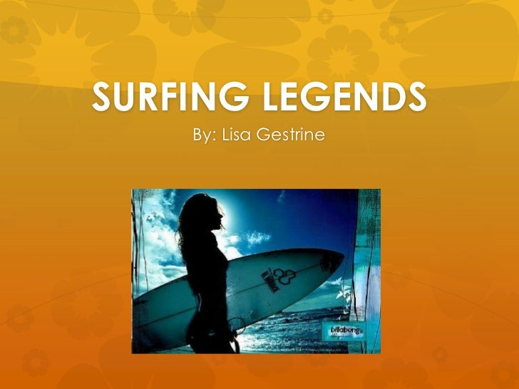 SURFING LEGENDS<br />By: Lisa Gestrine<br />