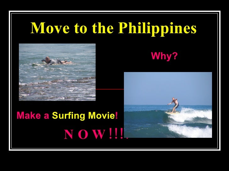 Move to the Philippines   Why? Make a  Surfing Movie !   NOW!!!!
