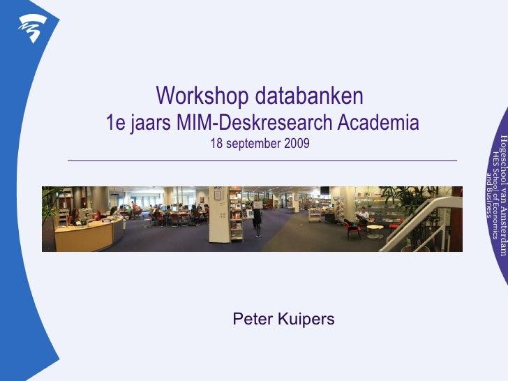 Workshop databanken  1e jaars MIM-Deskresearch Academia 18 september 2009 Peter Kuipers