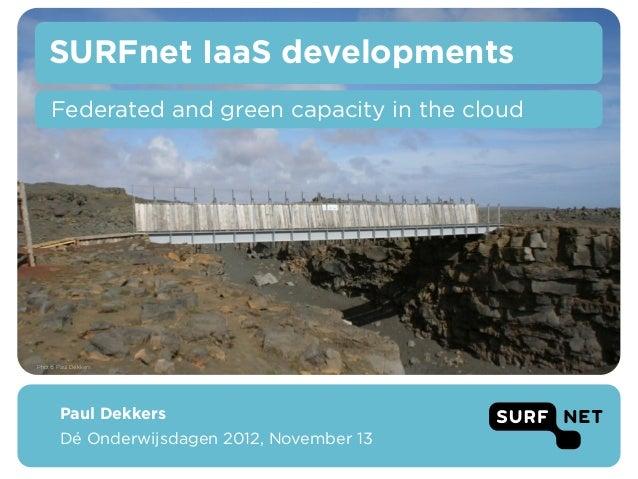 SURFnet IaaS developments     Federated and green capacity in the cloudPhoto: Paul Dekkers       Paul Dekkers       Dé Ond...