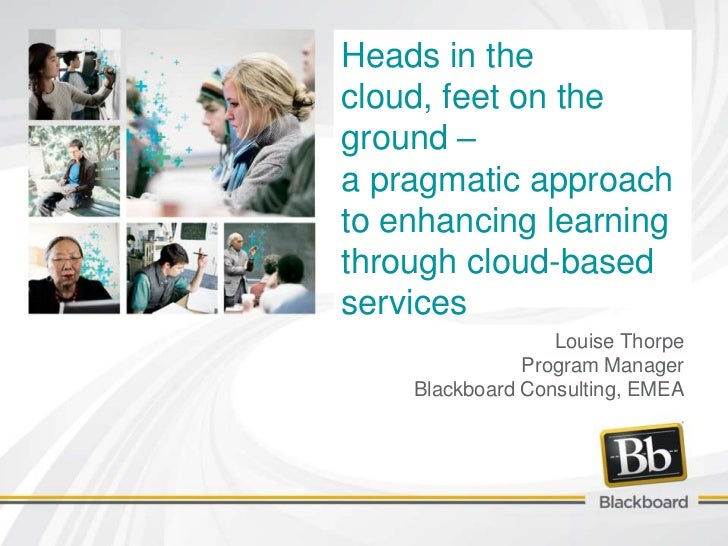 Heads in thecloud, feet on theground –a pragmatic approachto enhancing learningthrough cloud-basedservices                ...