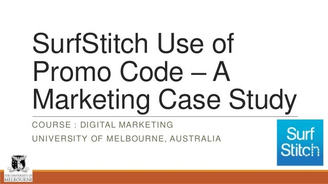 SurfStitch Use of Promo Code – A Marketing Case Study COURSE : DIGITAL MARKETING UNIVERSITY OF MELBOURNE, AUSTRALIA