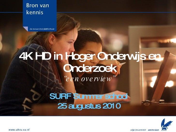 """4K HD in Hoger Onderwijs en Onderzoek """"een overview"""" SURF Summer school 25 augustus 2010"""