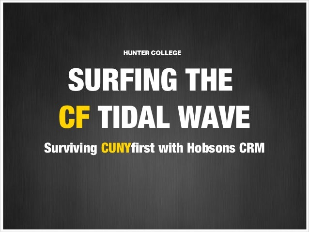 SURFING THE CF TIDAL WAVE Surviving CUNYfirst with Hobsons CRM