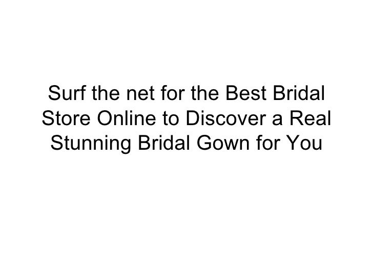Surf the net for the Best BridalStore Online to Discover a Real Stunning Bridal Gown for You