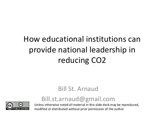 How educational institutions can provide national leadership in reducing CO2 Bill St. Arnaud Bill.st.arnaud@gmail.com Unle...